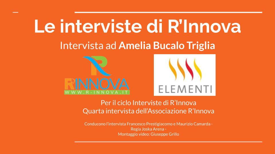 Le interviste di R'Innova : Amelia Bucalo Triglia
